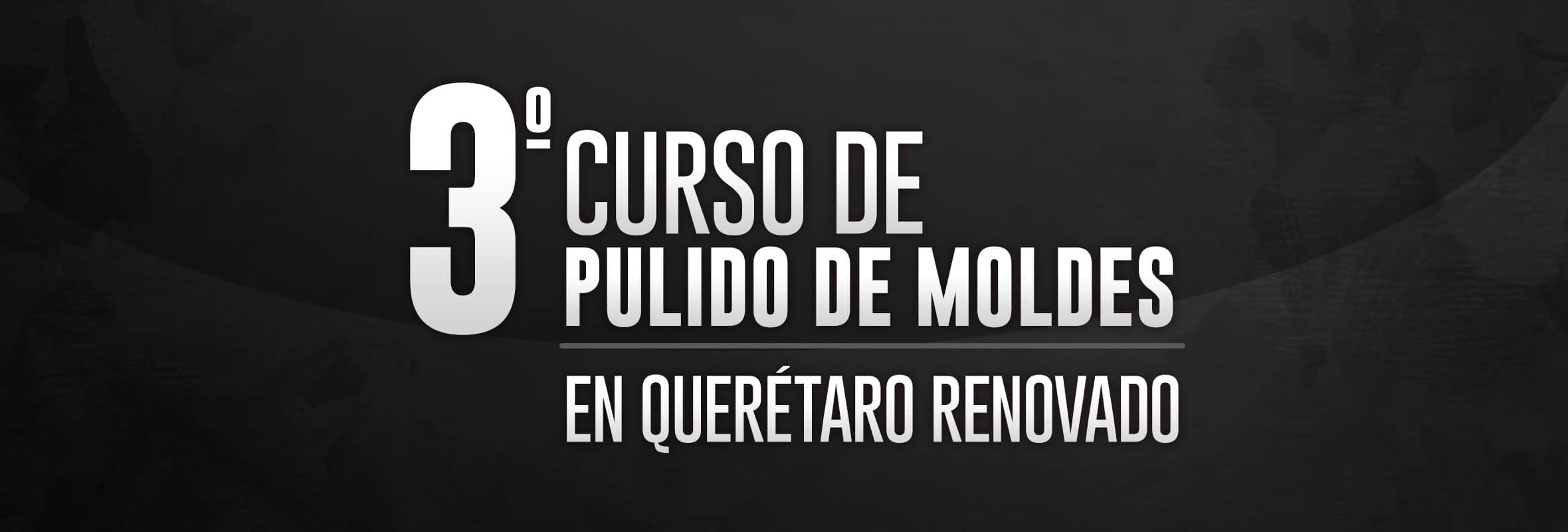 portada de blog sobre tercer curso de pulido de moldes en Querétaron