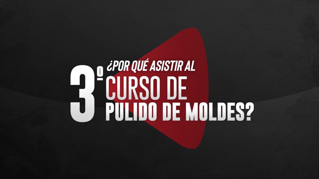 3er curso de pulido de moldes en Querétaro