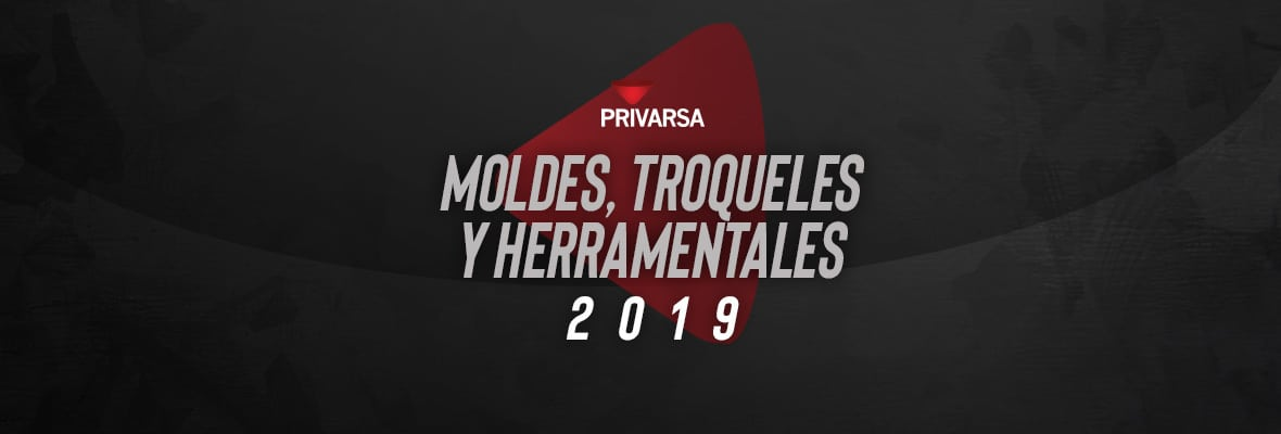 portada para blog sobre Moldes, Troqueles y Herramentales 2019 PRIVARSA
